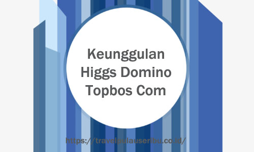 Keunggulan Higgs Domino Topbos Com